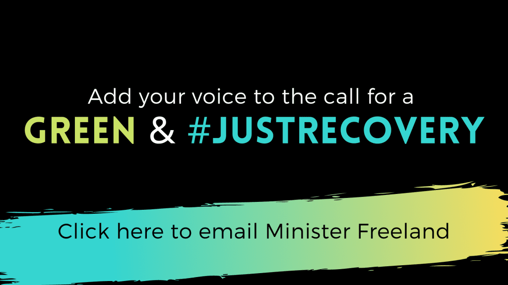 Click here to email Minister Freeland to demand a just and Green Recovery